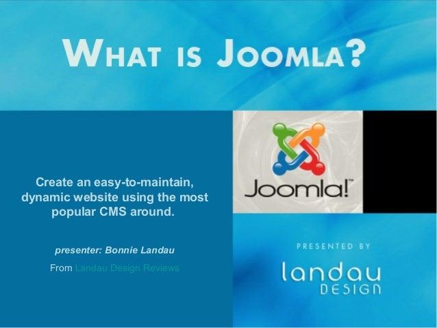 Create an easy-to-maintain, dynamic website using the most popular CMS around. presenter: Bonnie Landau From Landau Design...