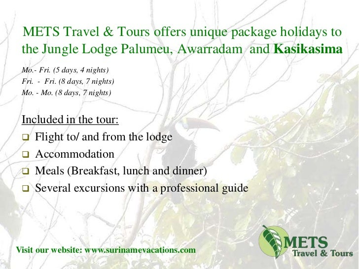 METS Travel & Toursoffers unique package holidays to the Jungle Lodge Palumeu, Awarradam  and Kasikasima<br />Included in ...