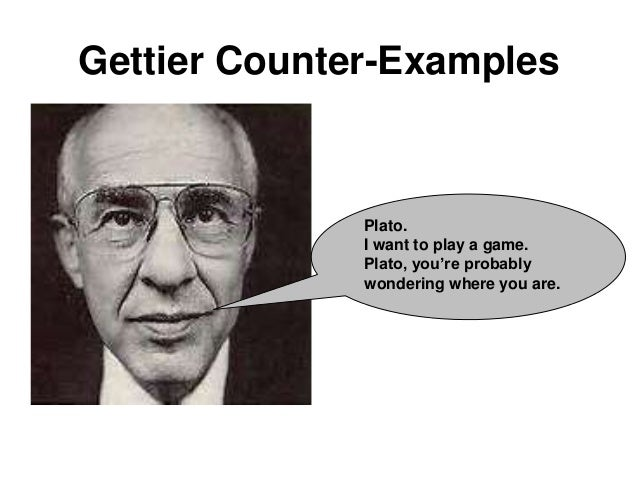 Gettier Counter-Examples Plato. I want to play a game. Plato, you're probably wondering where you are.