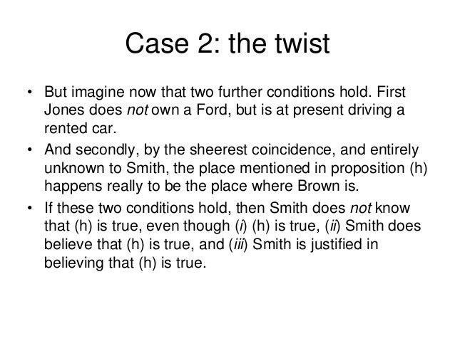 Case 2: the twist • But imagine now that two further conditions hold. First Jones does not own a Ford, but is at present d...