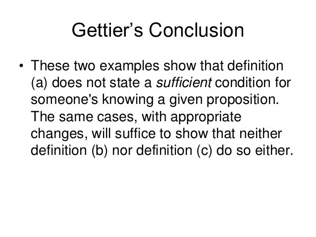 Gettier's Conclusion • These two examples show that definition (a) does not state a sufficient condition for someone's kno...