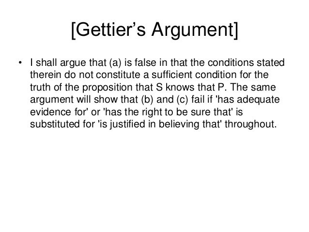 [Gettier's Argument] • I shall argue that (a) is false in that the conditions stated therein do not constitute a sufficien...