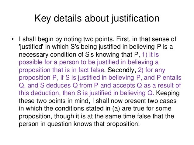 Key details about justification • I shall begin by noting two points. First, in that sense of 'justified' in which S's bei...