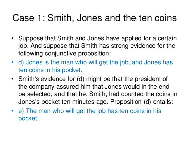 Case 1: Smith, Jones and the ten coins • Suppose that Smith and Jones have applied for a certain job. And suppose that Smi...