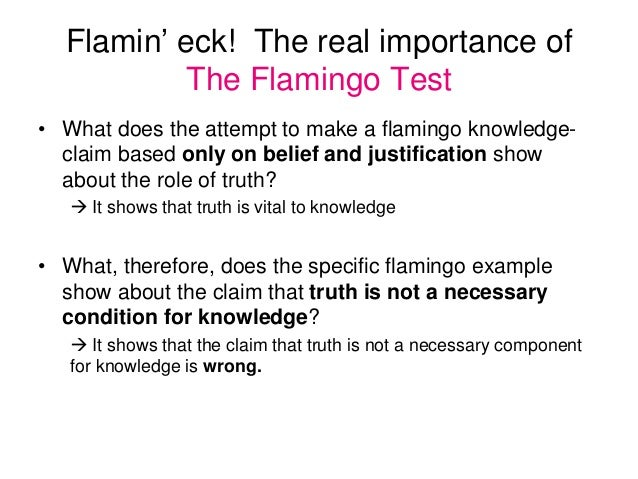 Flamin' eck! The real importance of The Flamingo Test • What does the attempt to make a flamingo knowledge- claim based on...