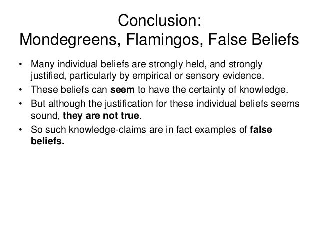 Conclusion: Mondegreens, Flamingos, False Beliefs • Many individual beliefs are strongly held, and strongly justified, par...