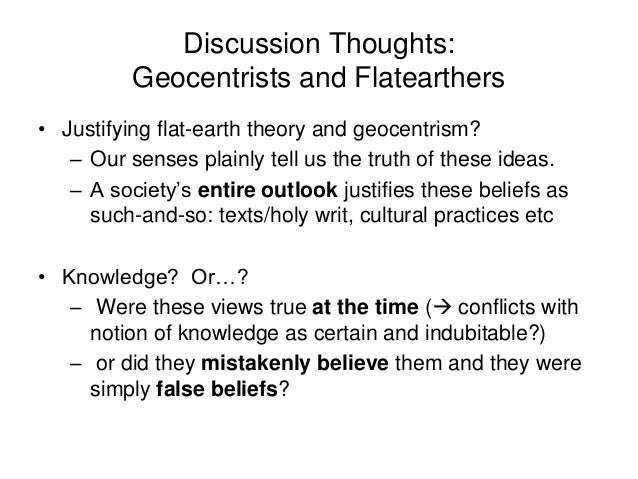 Discussion Thoughts: Geocentrists and Flatearthers • Justifying flat-earth theory and geocentrism? – Our senses plainly te...
