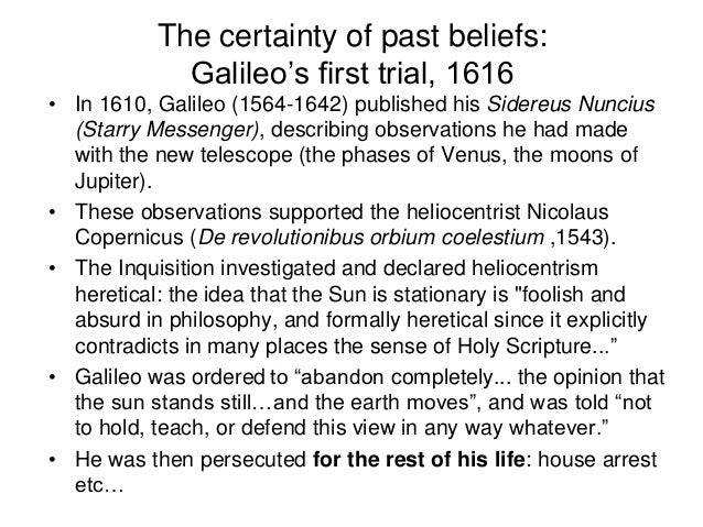 The certainty of past beliefs: Galileo's first trial, 1616 • In 1610, Galileo (1564-1642) published his Sidereus Nuncius (...