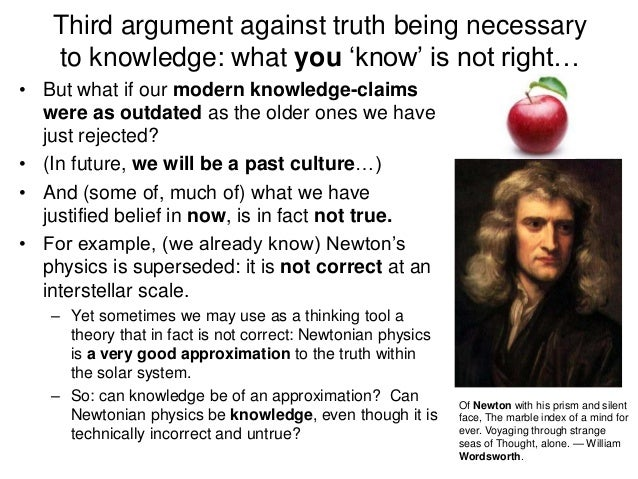 Third argument against truth being necessary to knowledge: what you 'know' is not right… • But what if our modern knowledg...