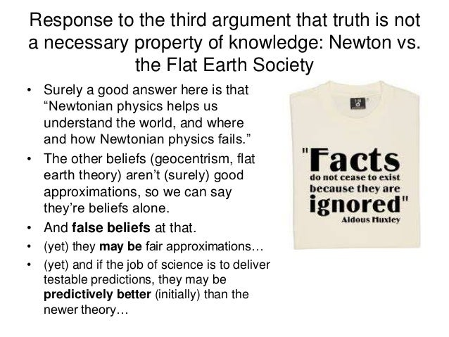 Response to the third argument that truth is not a necessary property of knowledge: Newton vs. the Flat Earth Society • Su...