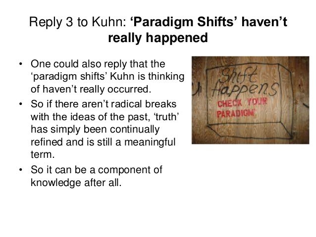 Reply 3 to Kuhn: 'Paradigm Shifts' haven't really happened • One could also reply that the 'paradigm shifts' Kuhn is think...