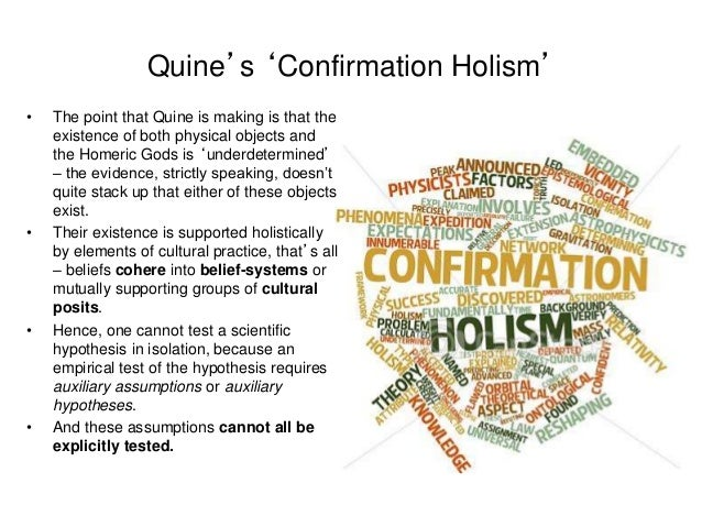 Quine's 'Confirmation Holism' • The point that Quine is making is that the existence of both physical objects and the Home...