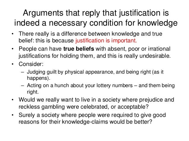 Arguments that reply that justification is indeed a necessary condition for knowledge • There really is a difference betwe...