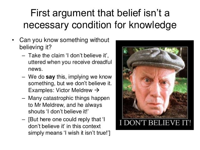 First argument that belief isn't a necessary condition for knowledge • Can you know something without believing it? – Take...