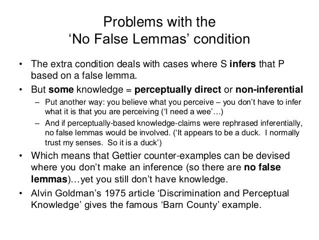Problems with the 'No False Lemmas' condition • The extra condition deals with cases where S infers that P based on a fals...