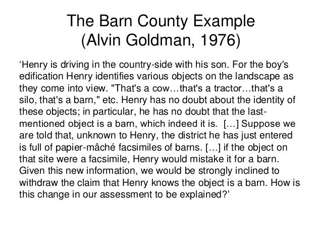 The Barn County Example (Alvin Goldman, 1976) 'Henry is driving in the country-side with his son. For the boy's edificatio...