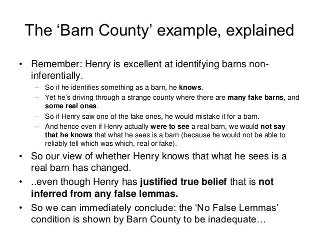 The 'Barn County' example, explained • Remember: Henry is excellent at identifying barns non- inferentially. – So if he id...