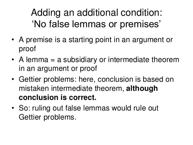 Adding an additional condition: 'No false lemmas or premises' • A premise is a starting point in an argument or proof • A ...