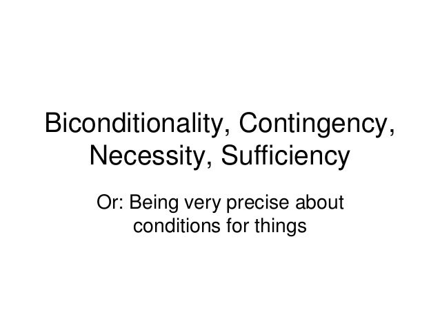 Biconditionality, Contingency, Necessity, Sufficiency Or: Being very precise about conditions for things