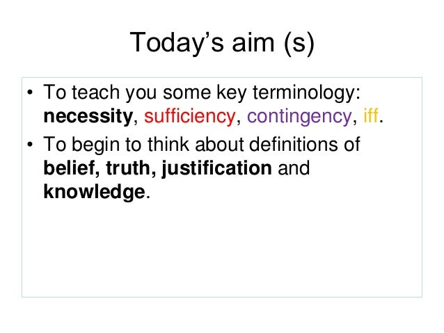 What is knowlege 2016 revision   biconditionality, contingency, necessity, sufficiency Slide 2