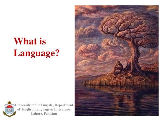 What isLanguage?University of the Punjab , Departmentof English Language & Literature.Lahore, Pakistan
