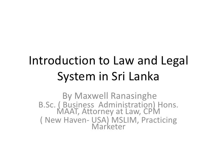 Introduction to Law and Legal System in Sri Lanka <br /> By Maxwell Ranasinghe<br />B.Sc. ( Business  Administration) Hons...