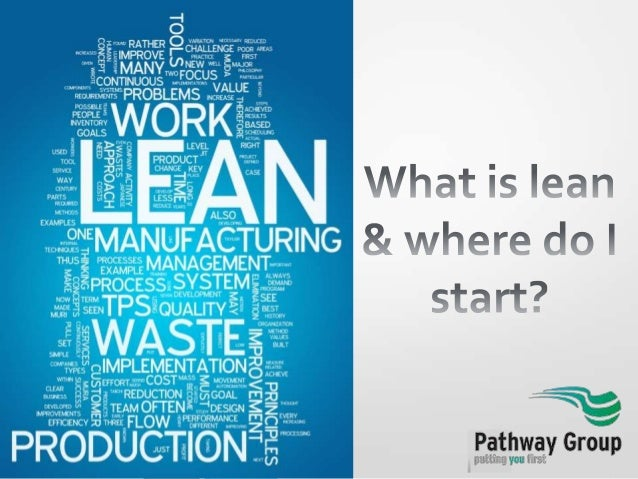 What is Lean? • Maximising customer value, while minimising waste  Or • Creating more value for customers with fewer resou...