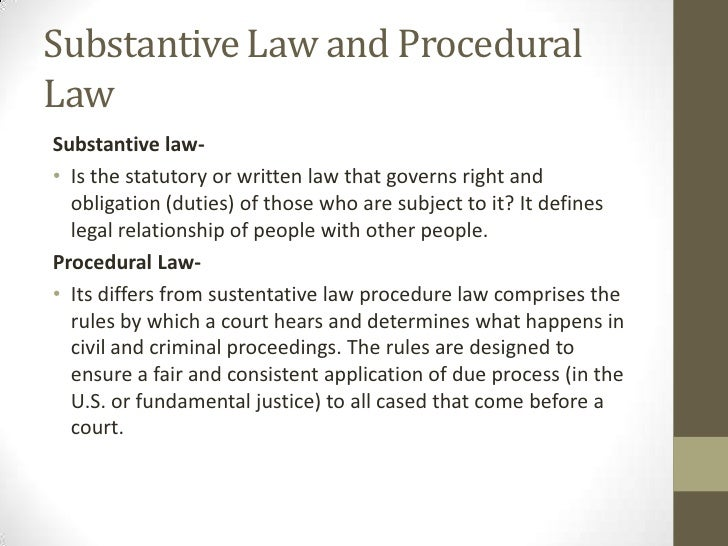 procedural and substantive law essay In choosing the jurisdiction (x) whose substantive law is to govern a  statute of  frauds is characterized as procedural it will determine the formial  flections on  rereading professor lorenzen's essays, 56 yale lj 1155, 1164 (1947) 19.