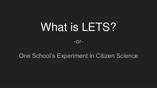 What is LETS? -or- One School's Experiment in Citizen Science