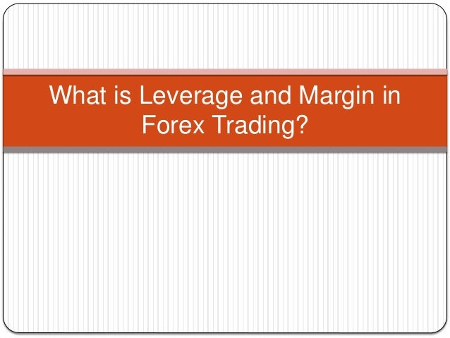 What is margin and leverage in forex