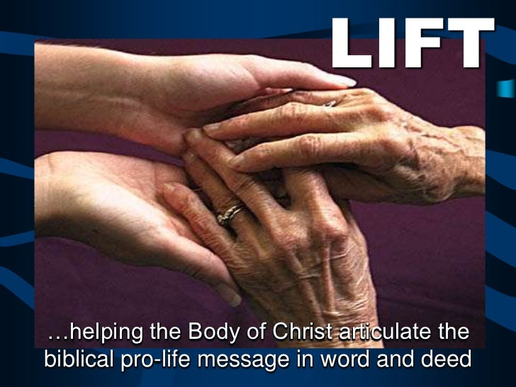 LIFT…helping the Body of Christ articulate thebiblical pro-life message in word and deed