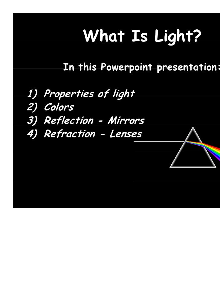 What Is Light?        In this Powerpoint presentation:1)   Properties of light2)   Colors )3)   Reflection - Mirrors      ...