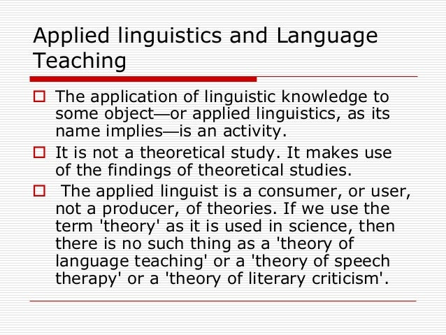 application of linguistics of english language 2017-10-30 today, english language is used as a world language and misleading that there is a multiplicity of terms and around world it is used as language in international approaches in linguistics and the most of linguistically.