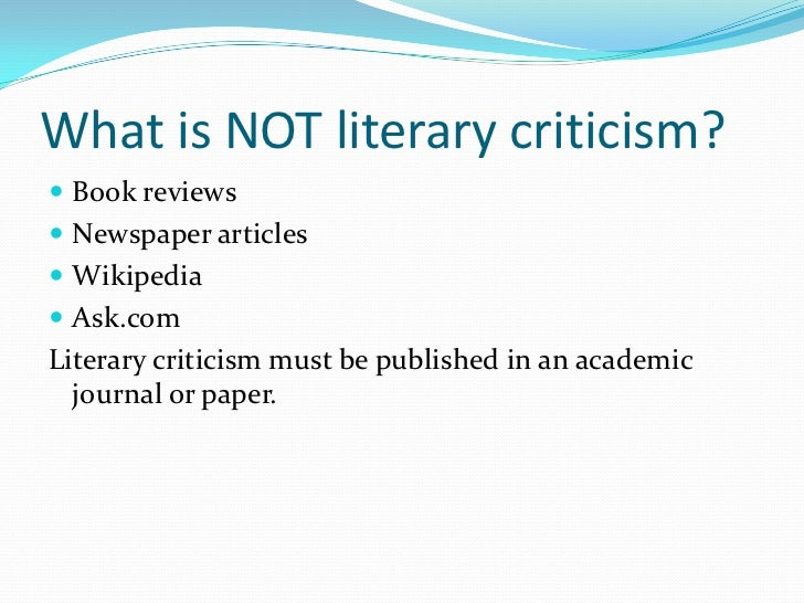what is literary criticism Students are asked to write literary analysis essays because this type of assignment encourages you to think about how and why a poem, short story, novel, or play was written.