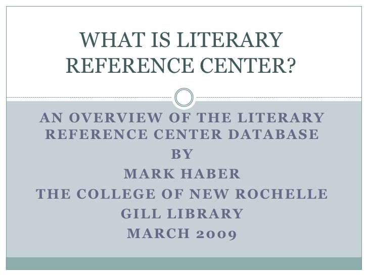 WHAT IS LITERARY REFERENCE CENTER?<br />AN OVERVIEW OF THE LITERARY REFERENCE CENTER DATABASE <br />By <br />MARK HABER<br...