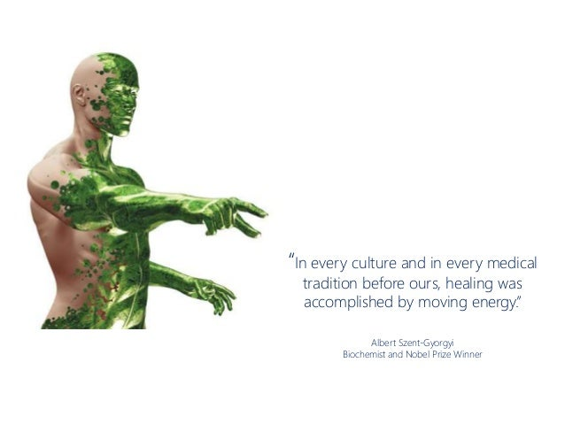 """""""In every culture and in every medical tradition before ours, healing was accomplished by moving energy."""" Albert Szent-Gyo..."""