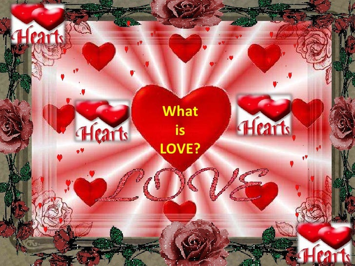 What <br />is <br />LOVE?<br />