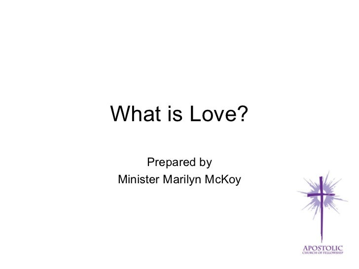 What is Love? Prepared by Minister Marilyn McKoy