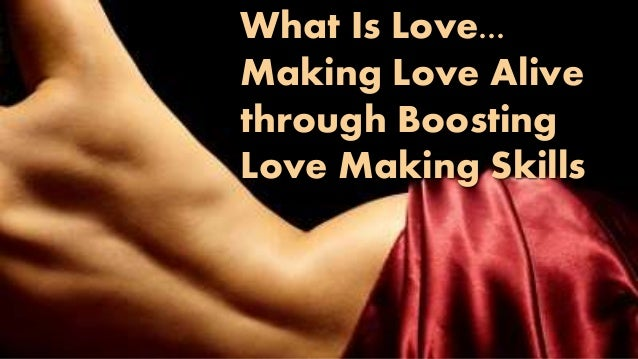 What Is Love... Making Love Alive through Boosting Love Making Skills