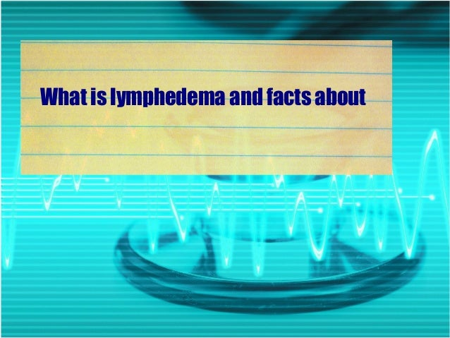 What is lymphedema and facts about