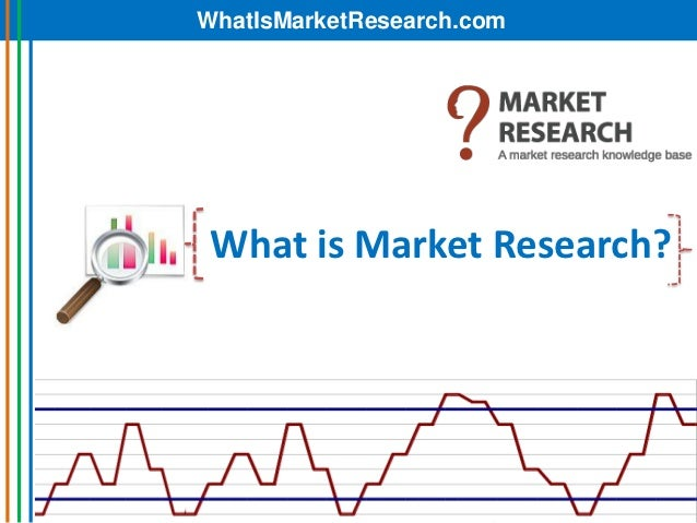 WhatIsMarketResearch.com What is Market Research?
