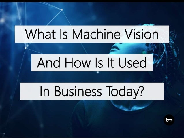 What Is Machine Vision And How Is It Used In Business Today?