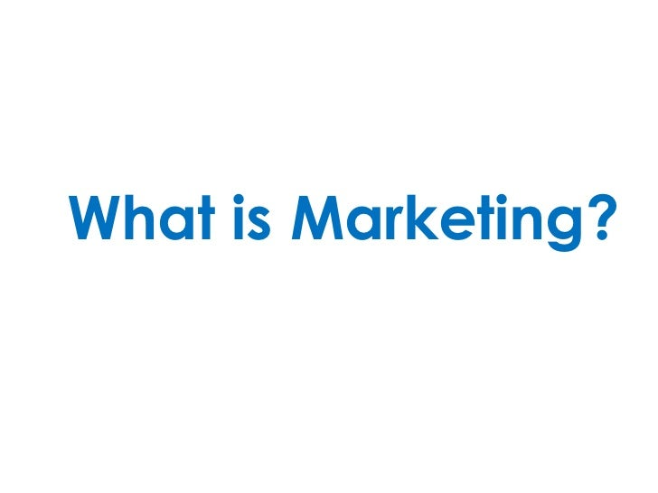 What is Marketing?<br />