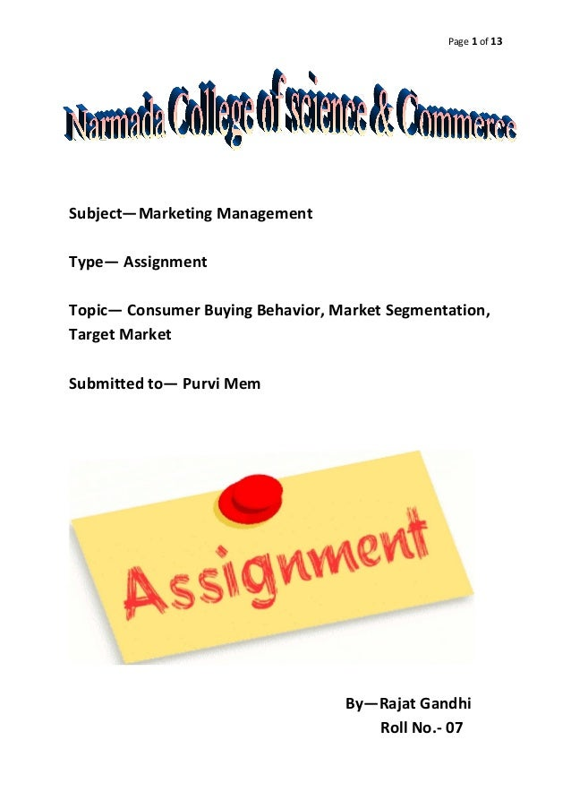 Page 1 of 13 Subject—Marketing Management Type— Assignment Topic— Consumer Buying Behavior, Market Segmentation, Target Ma...