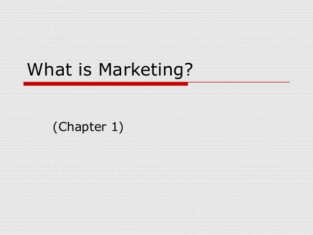 What is Marketing? (Chapter 1)