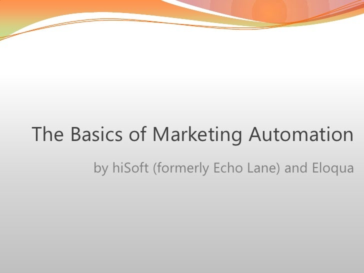 The Basics of Marketing Automation<br />by hiSoft (formerly Echo Lane) and Eloqua<br />