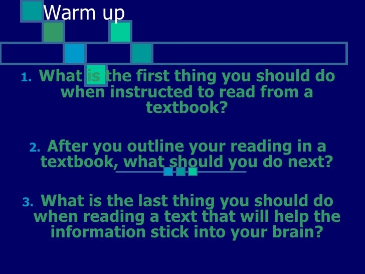 Warm up<br />What is the first thing you should do when instructed to read from a textbook?<br />After you outline your re...