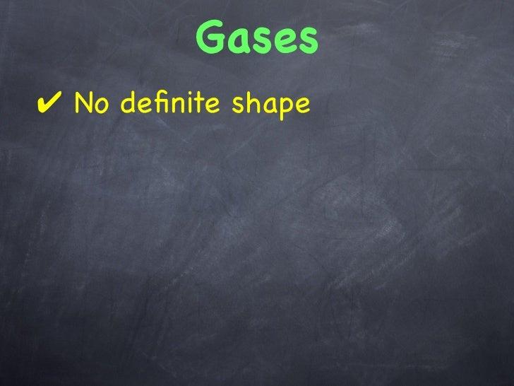 Gases✔ No definite shape