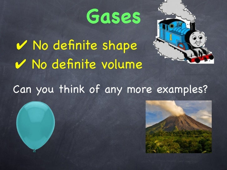 Gases✔ No definite shape✔ No definite volumeCan you think of any more examples?