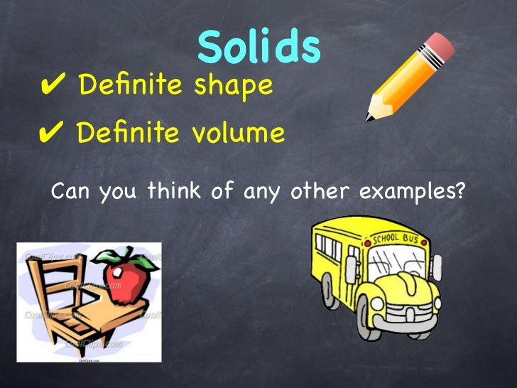 Solids✔ Definite shape✔ Definite volumeCan you think of any other examples?